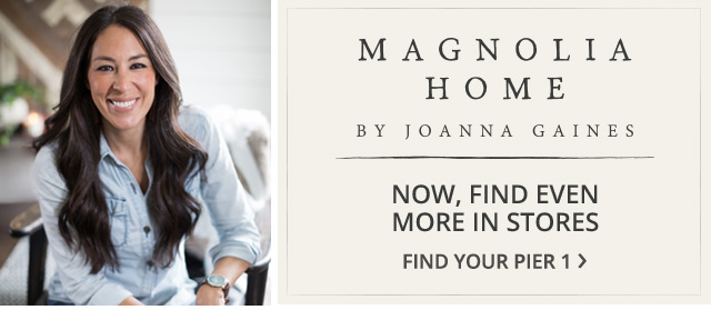 Magnolia Home by Joanna Gaines. Now, find even more in stores.