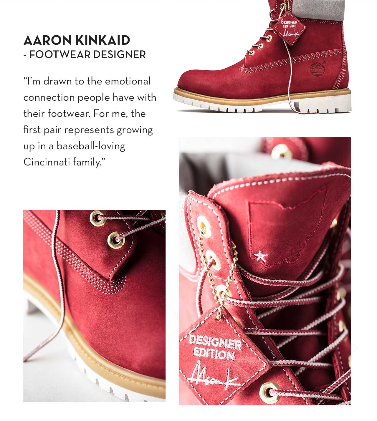 "Aaron Kinkaid - Footwear Designer ""I'm drawn to the emotional connection people have with their footwear. For me, the first pair represents growing up in a baseball-loving Cincinnati family."""