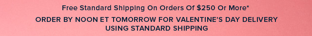 FREE STANDARD SHIPPING ON ORDERS OF $250 OR MORE