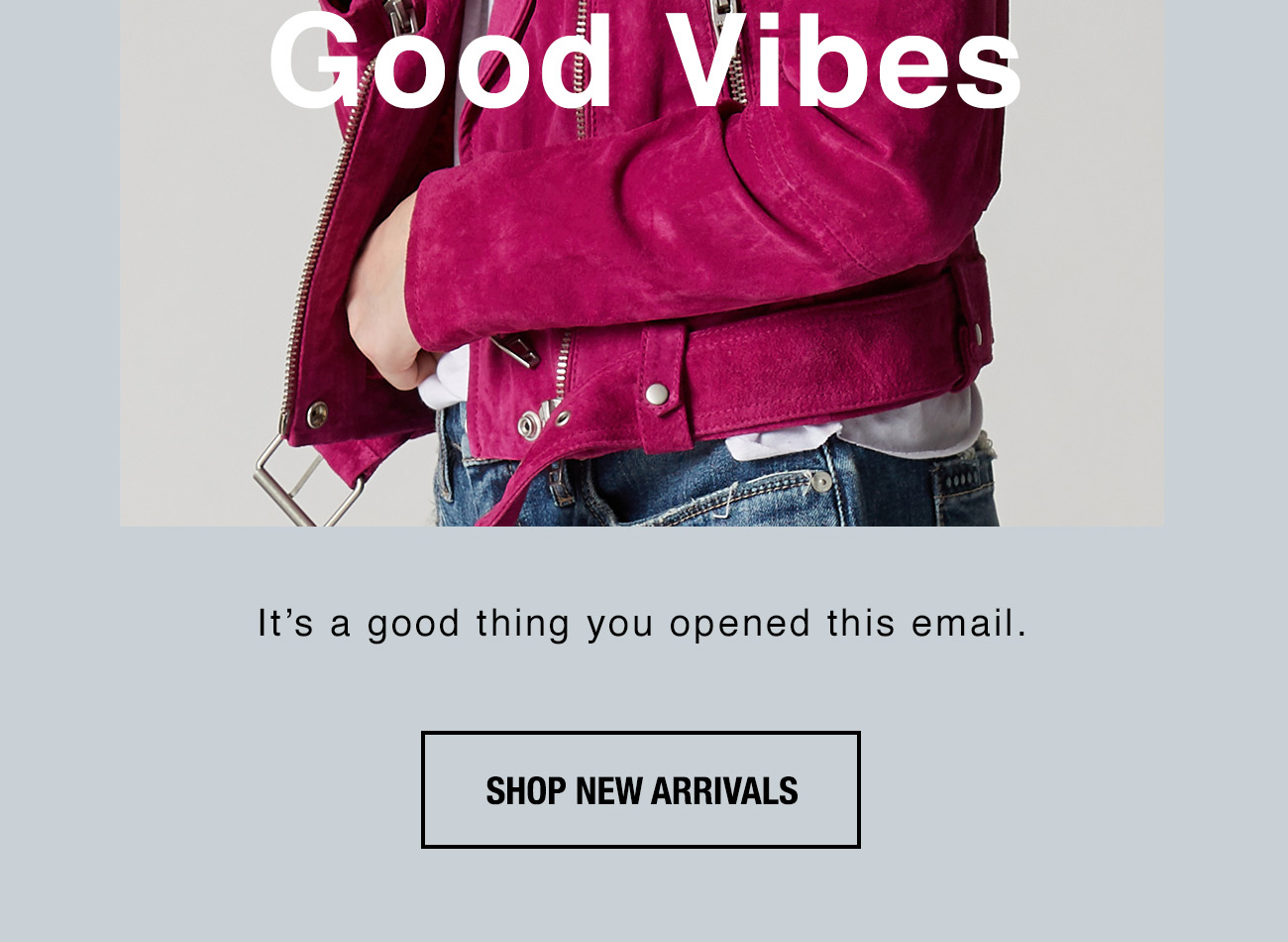 New Vibes = Good Vibes - Shop New Arrivals