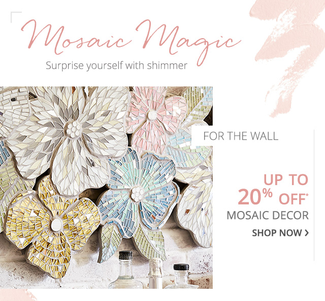 Up to 20% off* Mosaic Dcor