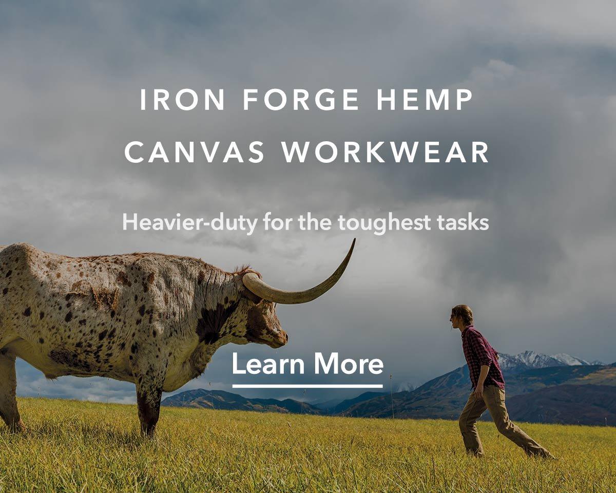 Iron Forge Hemp Canvas Workwear. Learn More.