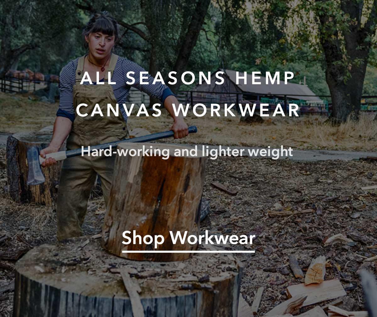 All Seasons Hemp Canvas Workwear. Shop Workwear.
