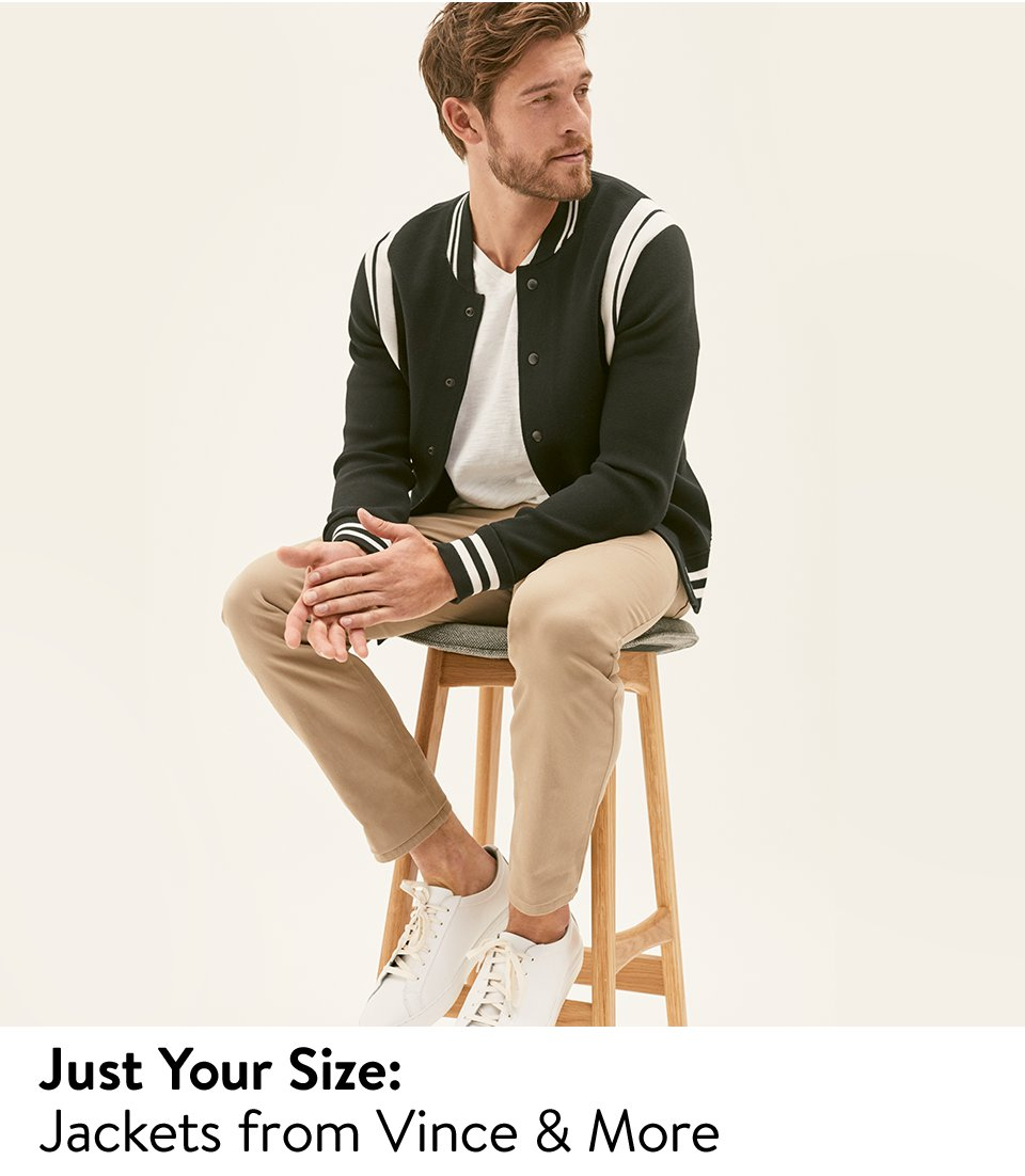Just your size, jackets from Vince and more.