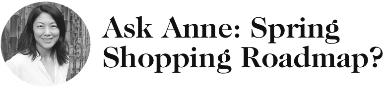 Ask Anne: Spring Shopping Roadmap?