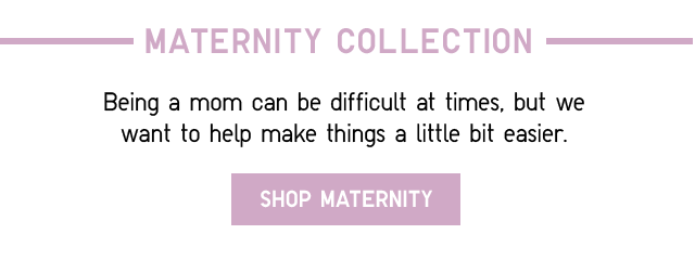 MATERNITY COLLECTION - SHOP NOW