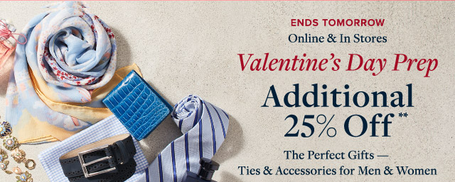 ENDS TOMORROW | VALENTINE'S DAY PREP | ADDITIONAL 25% OFF**