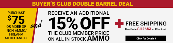 Sportsman's Guide's Buyer's Club Members Only - Purchase $75 or more of non-Ammo/Firearm merchandise and get an Extra 15% on Ammo AND Free Standard Shipping! Please enter coupon code SH2683 at check-out. *Exclusions apply, see details.