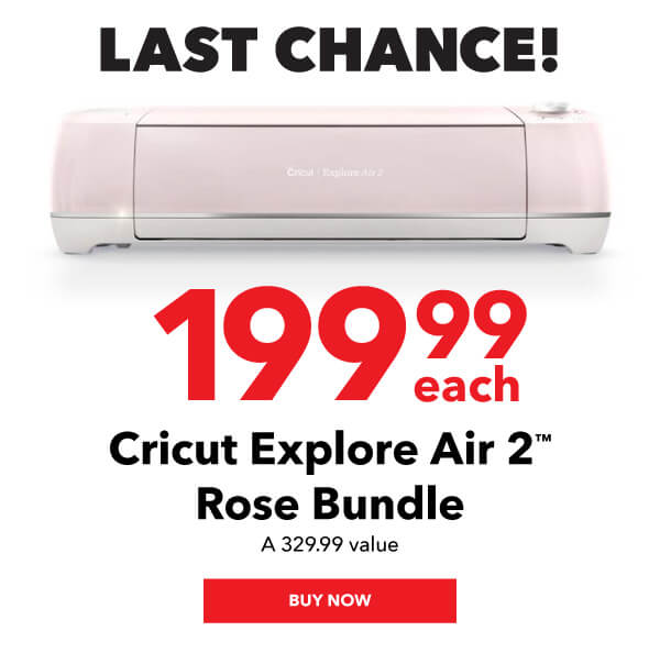 Last Chance! $199.99 Cricut Explore Air 2 Rose Bundle.