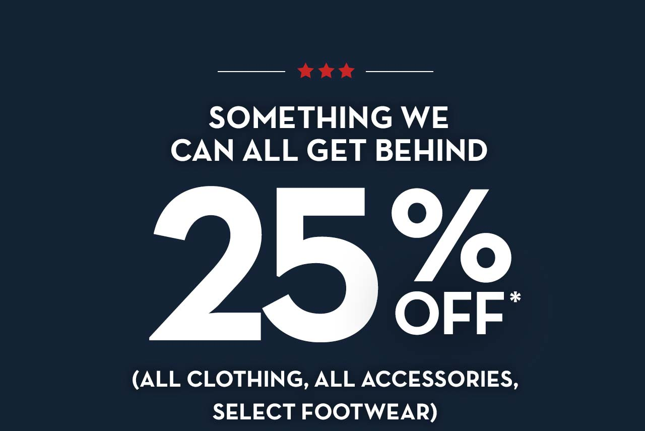 Something We Can All Get Behind 25% Off* (All Clothing, All Accessories, Select Footwear)