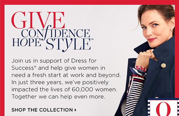 Give Confidence Hope Style. Join us in support of Dress for Success and help give women in need. Shop The Collection