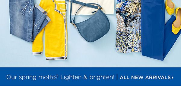 Our spring motto? Lighten and brighten! Shop All New Arrivals