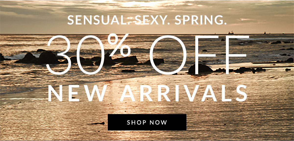 Sensual. Sexy. Spring! | Get it all | 30% off New Arrivals