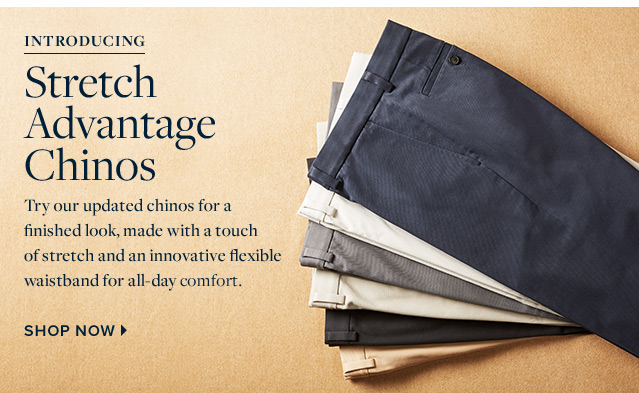 INTRODUCING STRETCH ADVANTAGE CHINOS | SHOP NOW