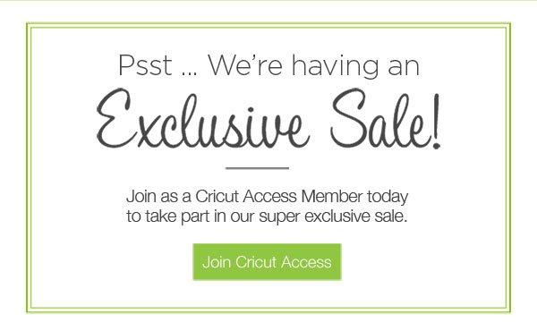 Cricut: Psst     Cricut Access Exclusive Sale! | Milled