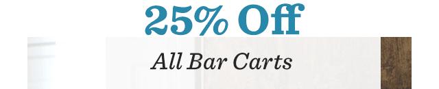 25% Off ALL Bar Carts