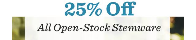 25% Off ALL Open-Stock Stemware