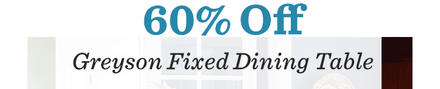 60% Off Greyson Fixed Dining Table