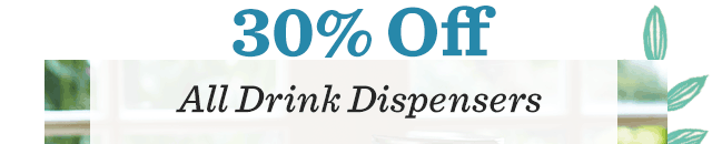 30% Off ALL Drink Dispensers