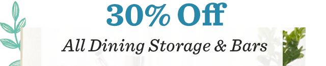 30% Off ALL Dining Storage & Bars