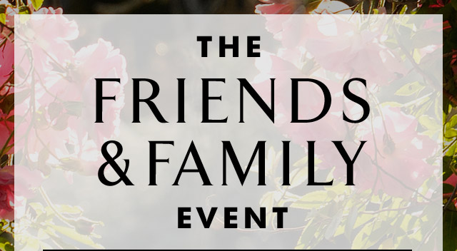 THE FRIENDS & FAMILY EVENT
