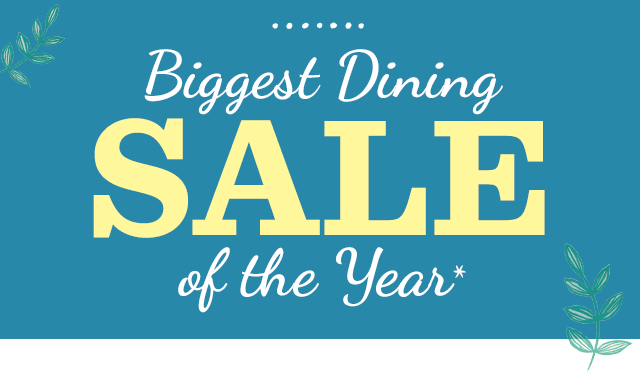 Biggest Dining Sale Of The Year*