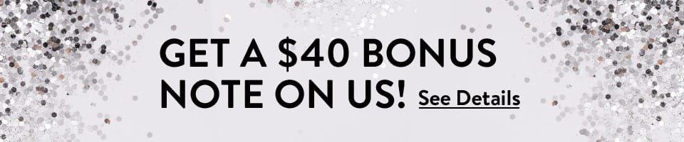 Get a $40 Bonus Note On Us! See Details