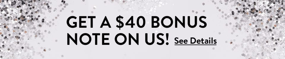 Get a $40 Bonus Note On Us! See Details