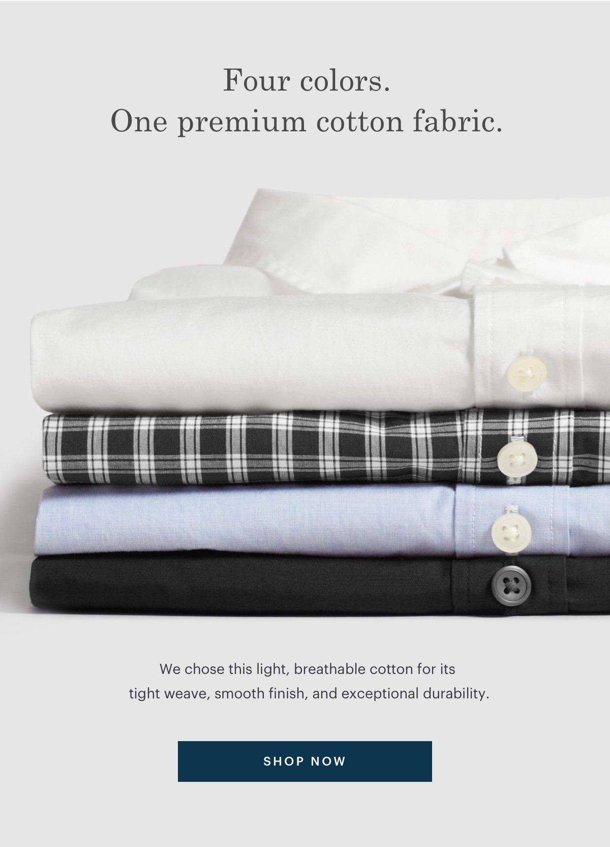 Four colors. One premium cotton fabric.