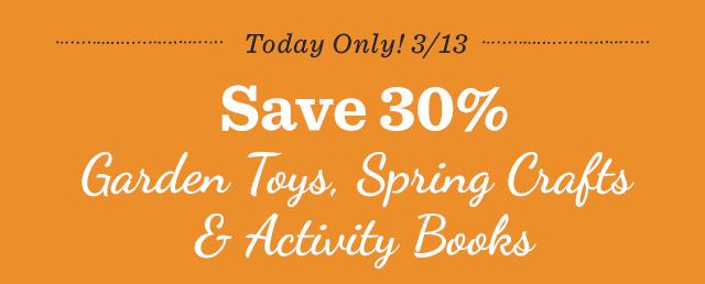 Save 30% Garden Toys, Spring Crafts & Activity Books
