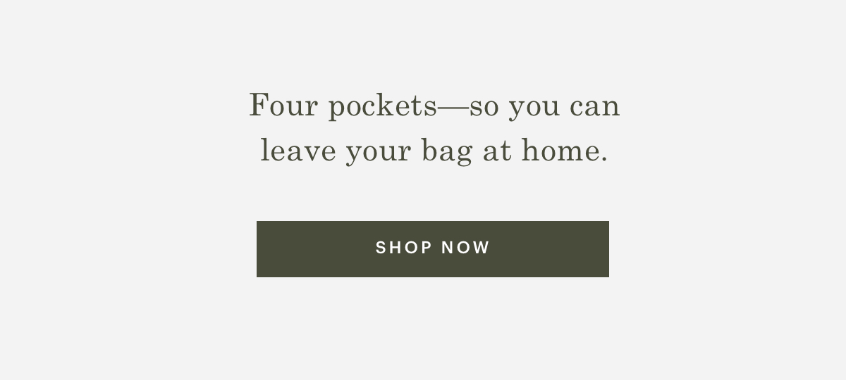 Four pockets-so you can leave your bag at home.