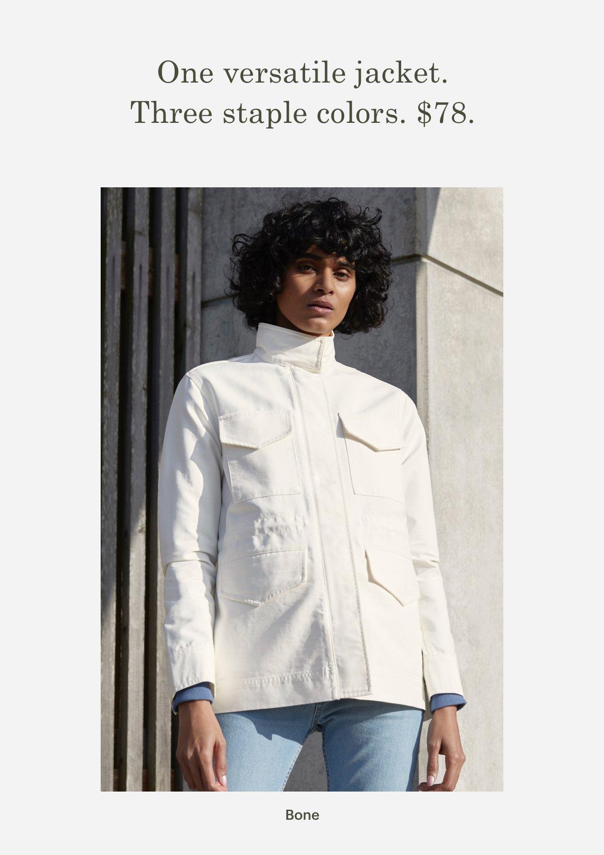 One versatile jacket. Three staple colors. $78. Bone.