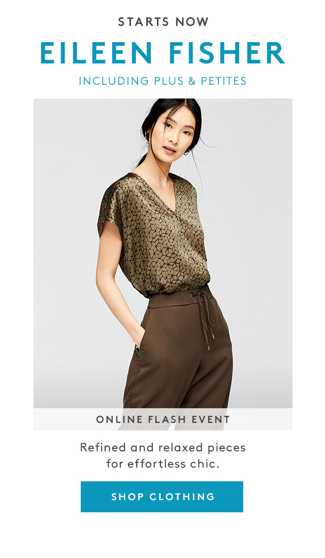 Starts Now | Eileen Fisher | Including Plus & Petites | Online Flash Event | Refined and relaxed pieces for effortless chic. | Shop Clothing