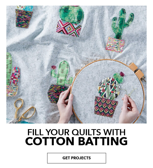 Fill your quilts with cotton batting. GET PROJECT.