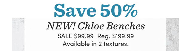 Save 50% Chloe Benches