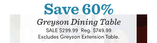 Save 60% Greyson Dining Table