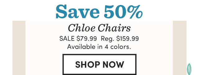 Save 50% Chloe Chairs