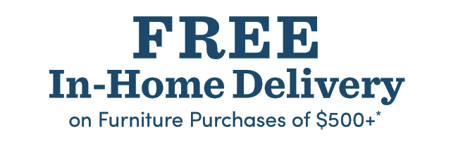 Free In-Home Delivery On Furniture Purchases $500 Or More*