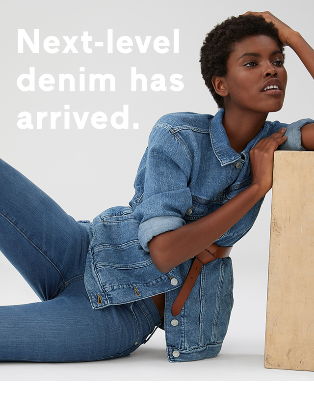 Next-level denim has arrived.