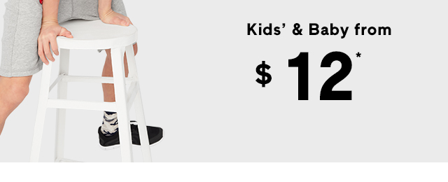 Kids' & Baby from $12*