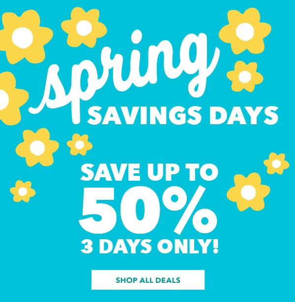 Spring Savings Days. Save Up To 50%. 3 Days Only! SHOP ALL DEALS.