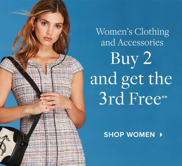 WOMEN'S CLOTHING AND ACCESSORIES | BUY 2 AND GET THE 3RD FREE**