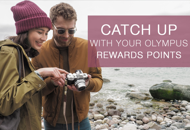 CATCH UP WITH YOUR OLYMPUS REWARDS