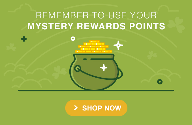 REMEMBER TO USE YOUR MYSTERY REWARDS POINTS