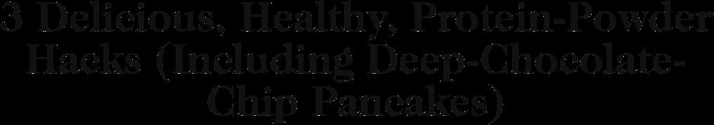 3 Delicious, Healthy, Protein-Powder Hacks (Including
