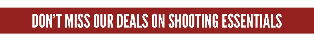Don't miss our deals on shooting essentials
