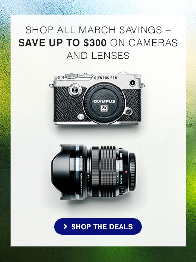 SHOP ALL MARCH SAVINGS  SAVE UP TO $300 ON CAMERAS AND LENSES