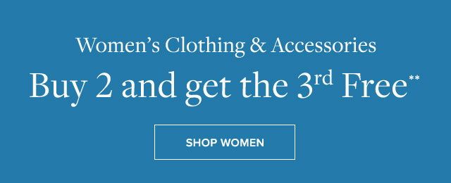 WOMEN'S CLOTHING & ACCESSORIES BUY 2 AND GET THE 3RD FREE**