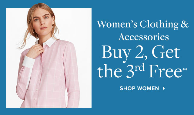 WOMEN'S CLOTHING & ACCESSORIES BUY 2 GET THE 3RD FREE**