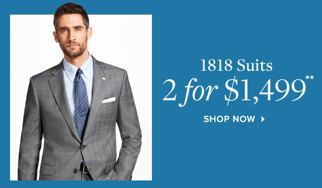 1818 SUITS 2 FOR $1,499**
